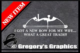 got A New Bow for My Wife What A Trade Hunting Decal