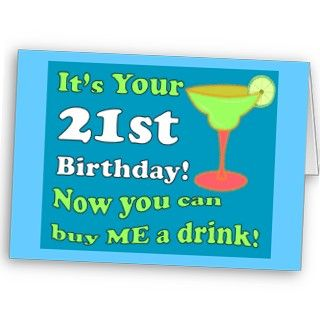 Its your 21st Birthday! Now you can be ME a drink! Whimsical Card.