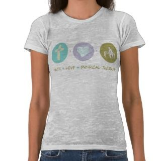 Faith Love Physical Therapy T shirts