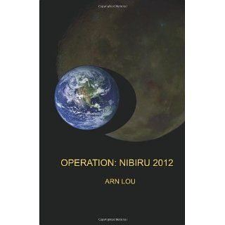 Operation Nibiru 2012 Mr. Arn Lou, Mr. Daniel Bratcher