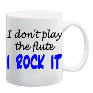 I DONT PLAY THE FLUTE I ROCK IT Mug Coffee Cup 11 oz