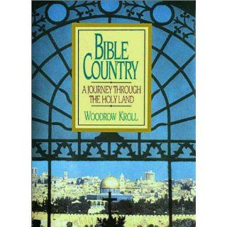 Bible Country A Journey Through the Holy Land Woodrow M. Kroll