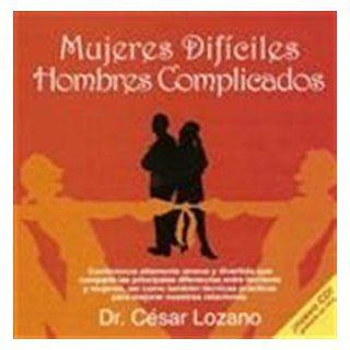 Mujeres Dificiles Hombres Complicados Dr. Cesar Lozano