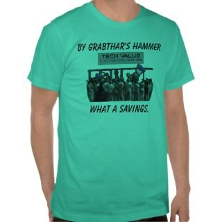 By Grabthars hammer what a savings Tee Shirts