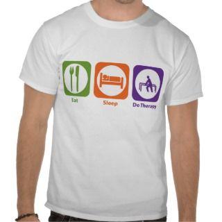 Eat Sleep Do Therapy Tee Shirts