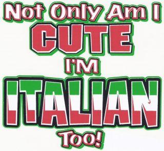 Not Only IM Cute IM Italian Too Italian Pride Girls Boys Funny Kids