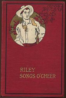 Riley Songs O Cheer by James Whitcomb Riley C1905