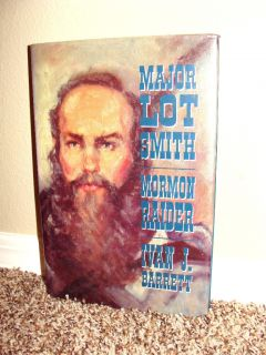 Major Lot Smith Mormon Raider by Ivan J Barrett LDS Mormon