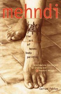 Mehndi The Art of Henna Body Painting by Carine Fabius and Michele M