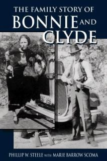 The Family Story of Bonnie and Clyde by Marie Barrow Scoma and Phillip