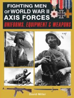 Fighting Men of World War II Axis Forces Uniforms, Equipment and