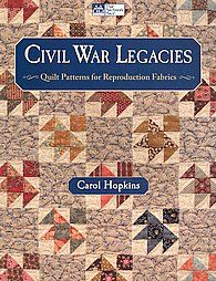 Civil War Legacies Quilt Patterns for Reproduction Fabrics by Carol