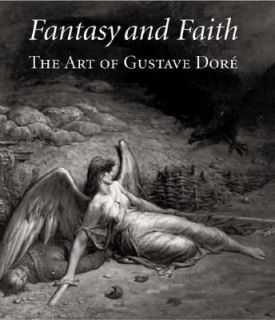 Fantasy and Faith The Art of Gustave Dore 2007, Hardcover