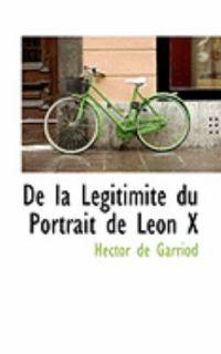 De la Legitimite du Portrait de Leon X by Hector De Garriod 2008