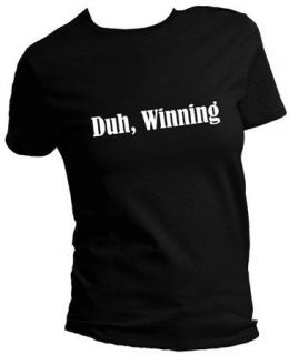 Charlie Sheen DUH WINNING Womans / Ladies T Shirt Sizes XS to 4XL