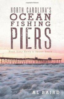 Ocean Fishing Piers From Kitty Hawk to Sunset Beach Baird, Al