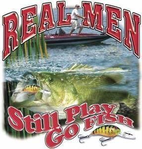 Real Men Still Play Go Fish Bass Fishing Catfish Lure Rod Boat Lake