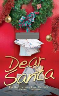 Dear Santa The Best Letters Ever Written to Father Christmas by