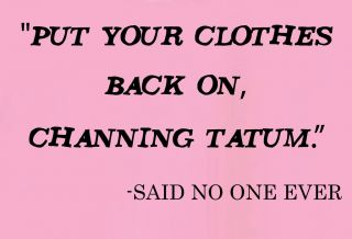 WOMENS CHANNING TATUM SAID NO ONE EVER FUNNY T SHIRT S M L XL XXL 5