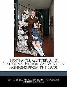 Hot Pants, Glitter, and Platforms Historical Western Fashions from